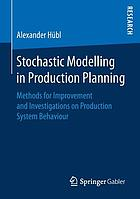Stochastic modelling in production planning : methods for improvement and investigations on production system behaviour