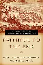 Faithful to the end : an introduction to Hebrews through Revelation