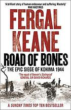 Road of bones : the epic siege of Kohima
