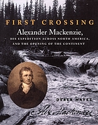 First crossing : Alexander Mackenzie, his expedition across North America, and the opening of the continent