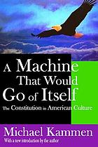 A machine that would go of itself : the Constitution in American culture