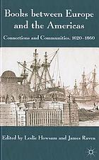 Books between Europe and the Americas : connections and communities, 1620-1860