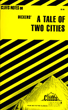 A tale of two cities : notes, including critical biography of Dickens, introduction to the novel, list of characters, brief synopsis of the novel, chapter summaries, critical commentaries of the chapters, character analyses, time scheme of the novel, genealogy
