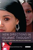 New directions in Islamic thought : exploring reform and Muslim tradition