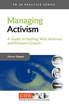 Managing activism : a guide to dealing with activists and pressure groups