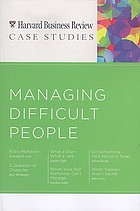 Managing difficult people.