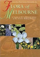 Flora of Melbourne : a guide to the indigenous plants of the greater Melbourne area