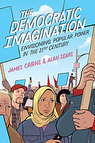The democratic imagination : envisioning popular power in the twenty-first century