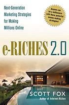 E-riches 2.0 : next-generation marketing strategies for making millions online