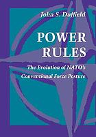 Power rules : the evolution of NATO's conventional force posture