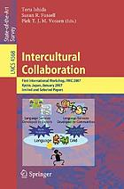 Intercultural collaboration : first international workshop, IWIC 2007, Kyoto, Japan, January 25-26, 2007 : invited and selected papers