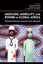 Medicine, mobility, and power in global Africa : transnational health and healing