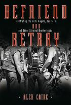 Befriend and betray : infiltrating the Hells Angels, Bandidos and other criminal brotherhoods