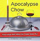 Apocalypse chow! : how to eat well when the power goes out