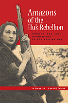 Amazons of the Huk rebellion : gender, sex, and revolution in the Philippines