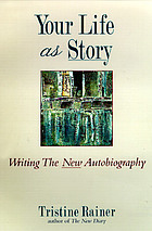 Your life as story : writing the new autobiography