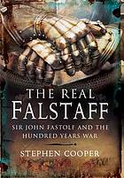 The real Falstaff : Sir John Fastolf and the Hundred Years' War