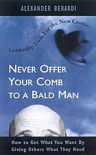 Never offer your comb to a bald man : how to get what you want by giving others what they need