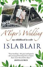 A tiger's wedding : my childhood in exile