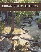 Urban sanctuaries : creating peaceful havens for the city gardener