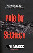 Rule by secrecy : the hidden history that connects the Trilateral Commission, the Freemasons, and the Great Pyramids