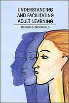 Understanding and facilitating adult learning : a comprehensive analysis of principles and effective practices