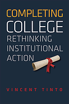 Completing college : rethinking institutional action