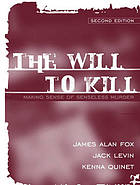 The will to kill : making sense of senseless murder