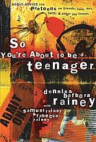 So you're about to be a teenager : godly advice for preteens on friends, love, sex, faith, and other life issues