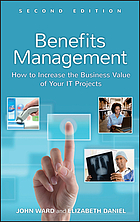 Benefits management : how to increase the business value of your IT projects