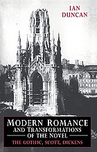 Modern romance and transformations of the novel : the Gothic, Scott, Dickens