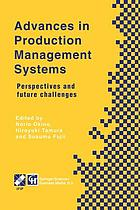 Advances in Production Management Systems : Perspectives and future challenges