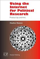 Using the Internet for political research : practical tips and hints