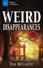 Weird disappearances : real tales of missing people