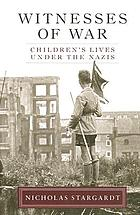 Witnesses of war : children's lives under the Nazis