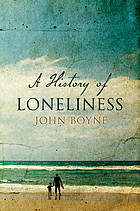 A history of loneliness : a novel