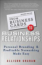 From business cards to business relationships : personal branding and profitable networking made easy