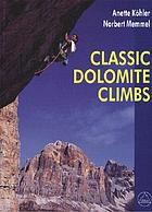 Classic Dolomite climbs : 102 high quality rock-climbs between the UIAA grades III and VII