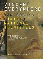 Vincent everywhere : Van Gogh's (inter)national identities