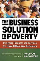 The business solution to poverty : designing products and services for three billion new customers