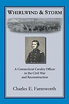 Whirlwind and storm : a connecticut cavalry officer in the civil war and reconstruction