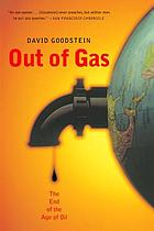 Out of gas : the end of the age of oil