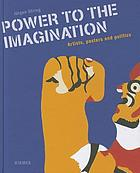 Phantasie an die Macht : Politik im Künstlerplakat = Power to the imagination : artists, posters and politics