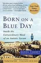 Born on a blue day : inside the extraordinary mind of an autistic savant : a memoir