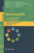 Reasoning web : semantic technologies for the web of data : 7th International Summer School 2011, Galway, Ireland, August 23-27, 2011 : tutorial lectures