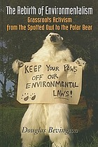 The rebirth of environmentalism : grassroots activism from the spotted owl to the polar bear