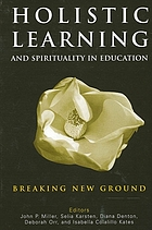 Holistic learning and spirituality in education : breaking new ground