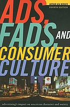 Ads, Fads, and Consumer Culture : Advertising's Impact on American Character and Society.
