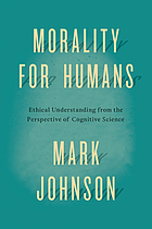 Morality for humans : ethical understanding from the perspective of cognitive science