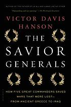 Savior generals : how five great commanders saved wars that were lost, from ancient Greece to Iraq